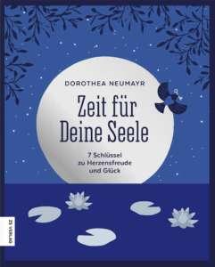 Zeit für die Seele - Dorothea Neumayr